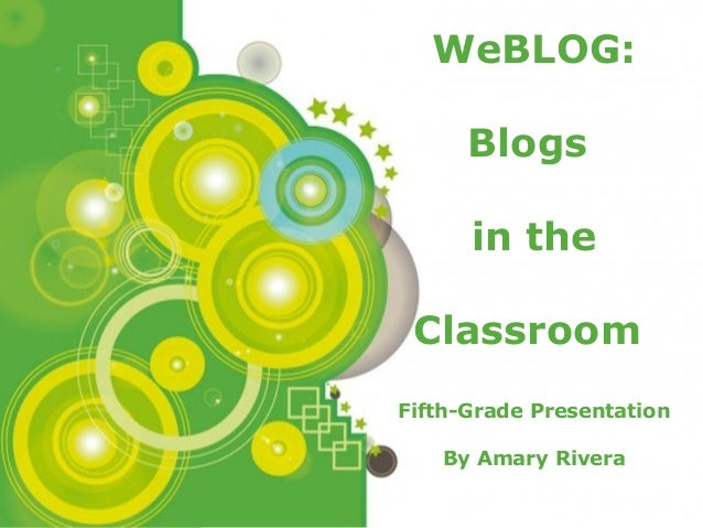 Powerpoint Templates Page 1 Powerpoint Templates WeBLOG: Blogs in the Classroom Fifth-Grade Presentation By Amary Rivera