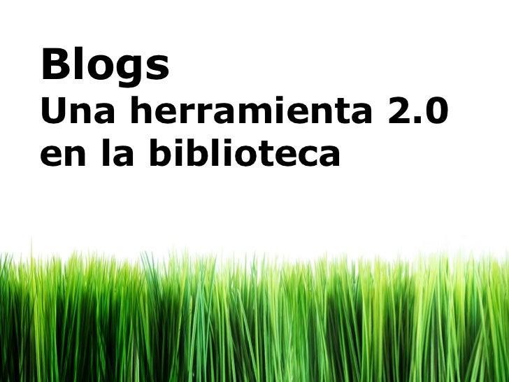 Blogs Una herramienta 2.0 en la biblioteca