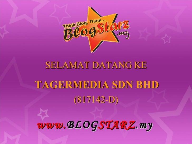 SELAMAT DATANG KE TAGERMEDIA SDN BHD www. BLOG STARZ .my (817142-D)