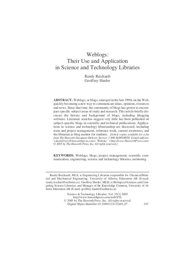Weblogs: Their Use and Application in Science and Technology Libraries Randy Reichardt Geoffrey Harder ABSTRACT. Weblogs, ...