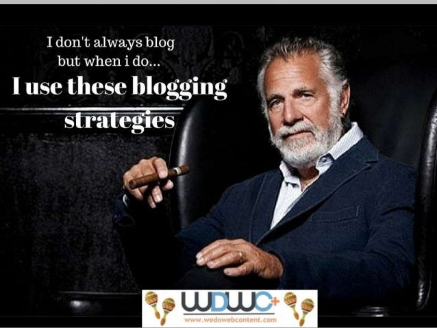 THE MOST INTERESTING MAN IN THE WORLDS SEO BLOGGING STRATEGIES FOR LAW FIRMS www.wedowebcontent.com