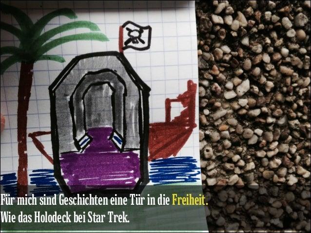 Für mich sind Geschichten eine Tür in die Freiheit.  Wie das Holodeck bei Star Trek.