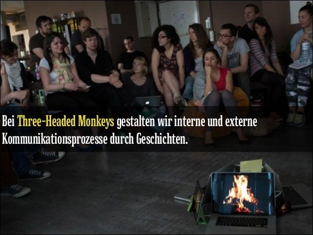 Bei Three-Headed Monkeys gestalten wir interne und externe Kommunikationsprozesse durch Geschichten.