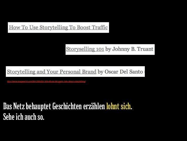 http://www.blogworld.com/2012/05/25/18-brilliant-bloggers-talk-about-storytelling/  Das Netz behauptet Geschichten erzähle...