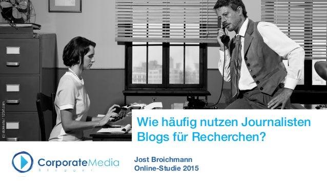 Wie häufig nutzen Journalisten Blogs für Recherchen? Jost Broichmann Online-Studie 2015 (c)stokkete/123rf.com