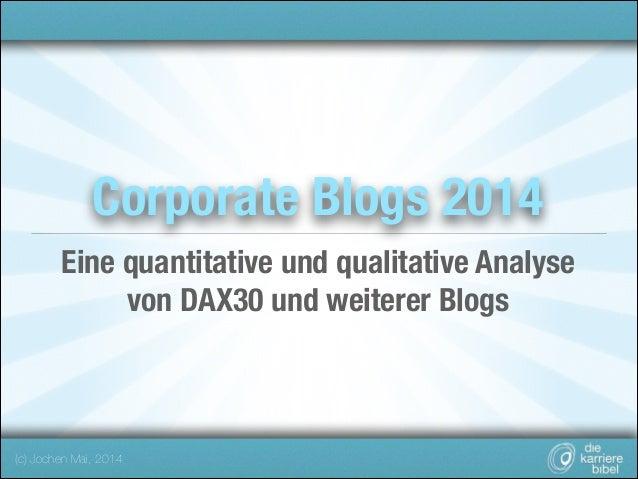 Corporate Blogs 2014 !  Eine quantitative und qualitative Analyse von DAX30 und weiterer Blogs  (c) Jochen Mai, 2014
