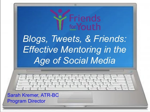 Blogs, Tweets, & Friends: Effective Mentoring in the Age of Social Media  Sarah Kremer, ATR-BC Program Director