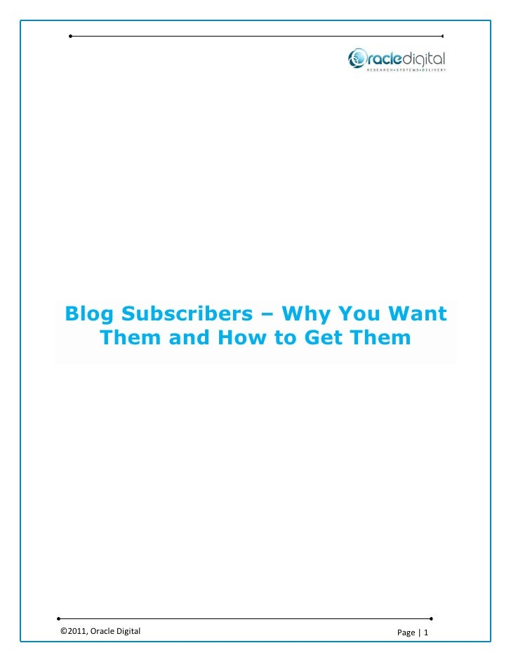 Blog Subscribers – Why You Want    Them and How to Get Them©2011, Oracle Digital      Page | 1
