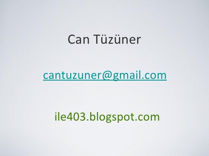 Can Tüzüner <ul><li>[email_address] </li></ul>ile403.blogspot.com