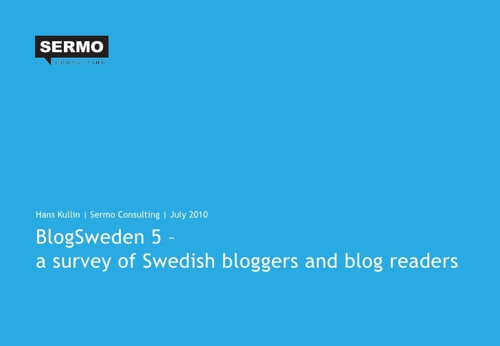 BlogSweden 5 –  a survey of Swedish bloggers and blog readers <ul><li>Hans Kullin | Sermo Consulting | July 2010 </li></ul>