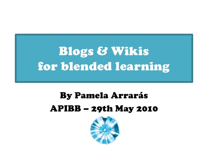 Blogs & Wikis for blended learning<br />By Pamela Arrarás<br />APIBB – 29th May 2010<br />