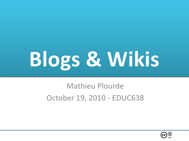 Blogs & Wikis       Mathieu Plourde  October 19, 2010 - EDUC638