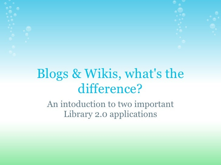 Blogs & Wikis, what's the        difference?  An intoduction to two important      Library 2.0 applications