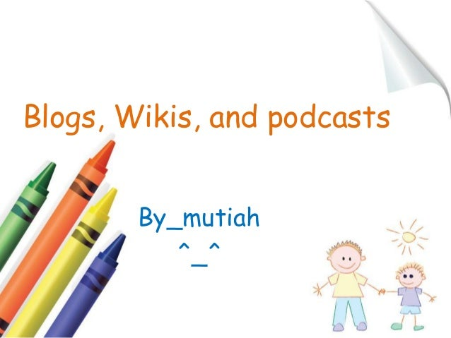 Blogs, Wikis, and podcasts By_mutiah ^_^