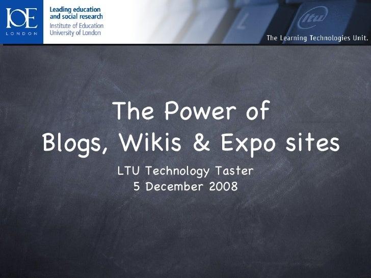 The Power of Blogs, Wikis & Expo sites <ul><li>LTU Technology Taster </li></ul><ul><li>5 December 2008 </li></ul>