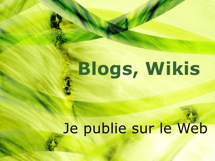 Je publie sur le Web Blogs, Wikis