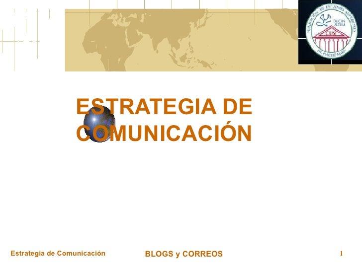 ESTRATEGIA DE COMUNICACIÓN Estrategia de Comunicación BLOGS y CORREOS