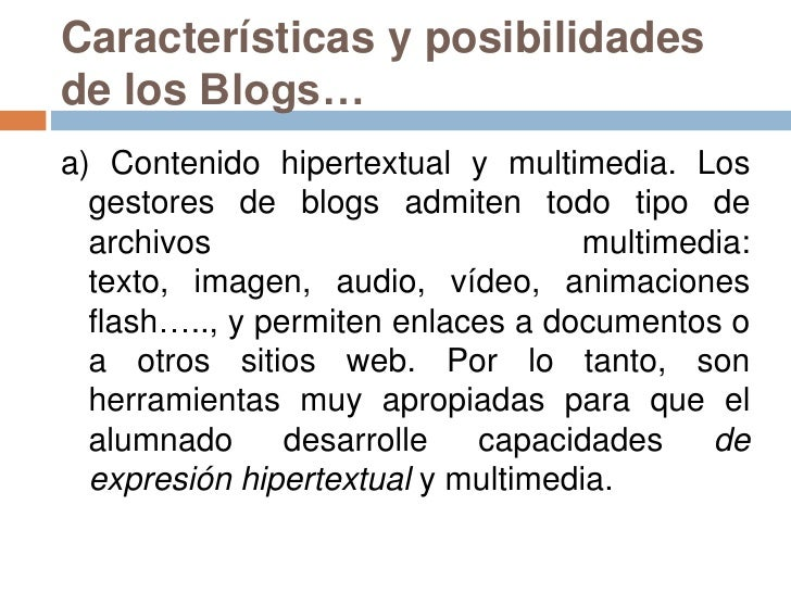 Características y posibilidades de los Blogs… <br />a) Contenido hipertextual y multimedia. Los gestores de blogs admiten ...