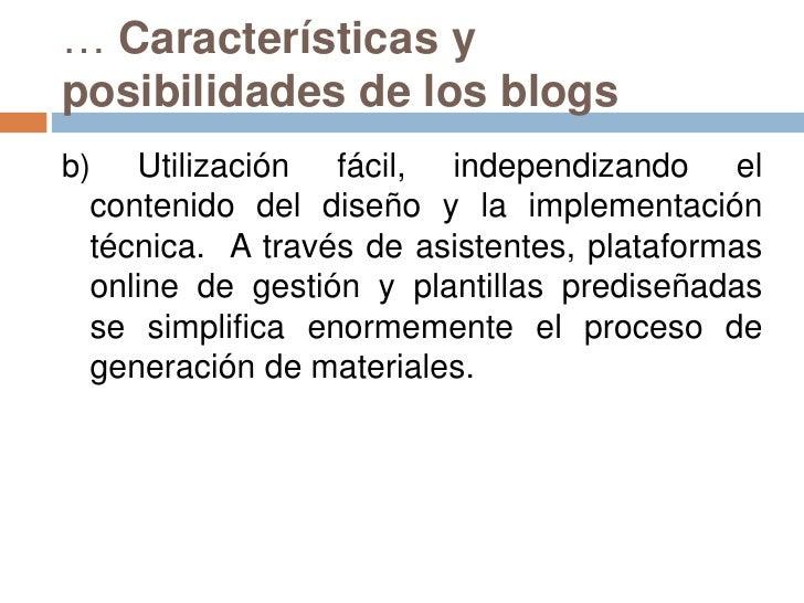 … Características y posibilidades de los blogs<br />b) Utilización fácil, independizando el contenido del diseño y la impl...
