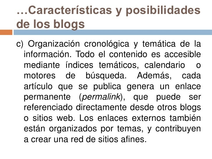 …Características y posibilidades de los blogs<br />c) Organización cronológica y temática de la información. Todo el conte...