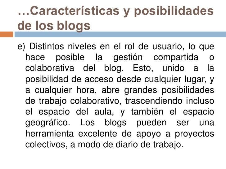 …Características y posibilidades de los blogs<br />e) Distintos niveles en el rol de usuario, lo que hace posible la gesti...