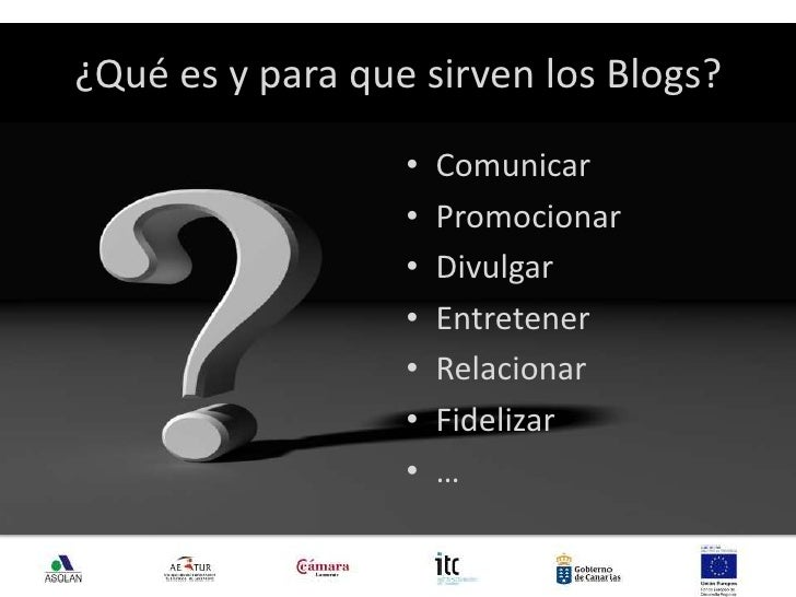 ¿Qué es y para que sirven los Blogs?<br />Comunicar<br />Promocionar<br />Divulgar<br />Entretener<br />Relacionar<br />Fi...