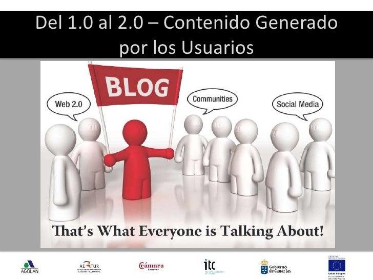 Del 1.0 al 2.0 – Contenido Generado por los Usuarios<br />Comunicar<br />Promocionar<br />Divulgar<br />Entretener<br />Re...