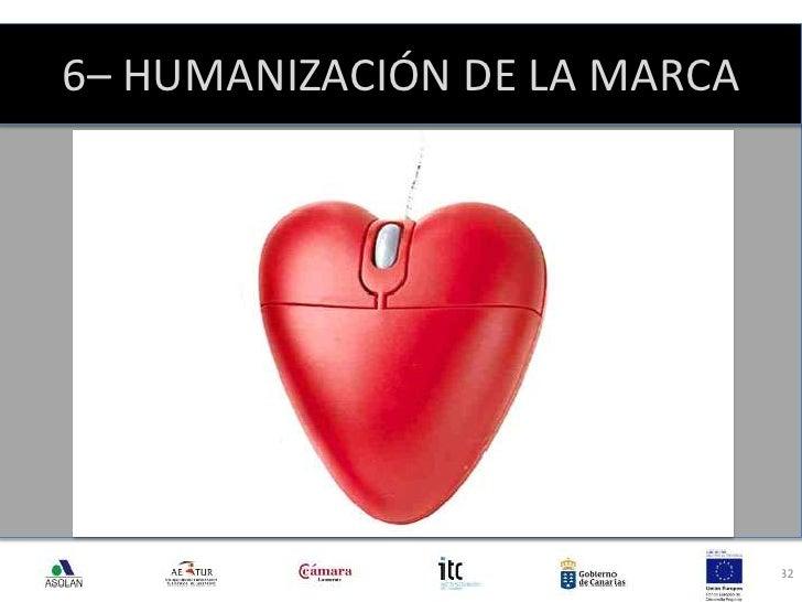 6– HUMANIZACIÓN DE LA MARCA<br />32<br />