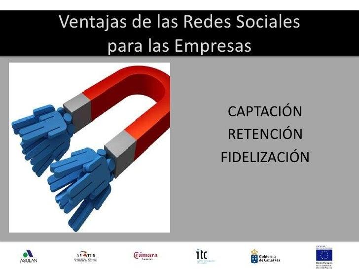 Ventajas de las Redes Sociales para las Empresas<br />CAPTACIÓN<br />RETENCIÓN<br />FIDELIZACIÓN<br />4<br />