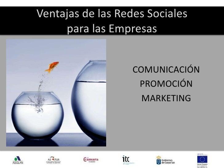 Ventajas de las Redes Sociales para las Empresas<br />COMUNICACIÓN<br />PROMOCIÓN<br />MARKETING<br />5<br />