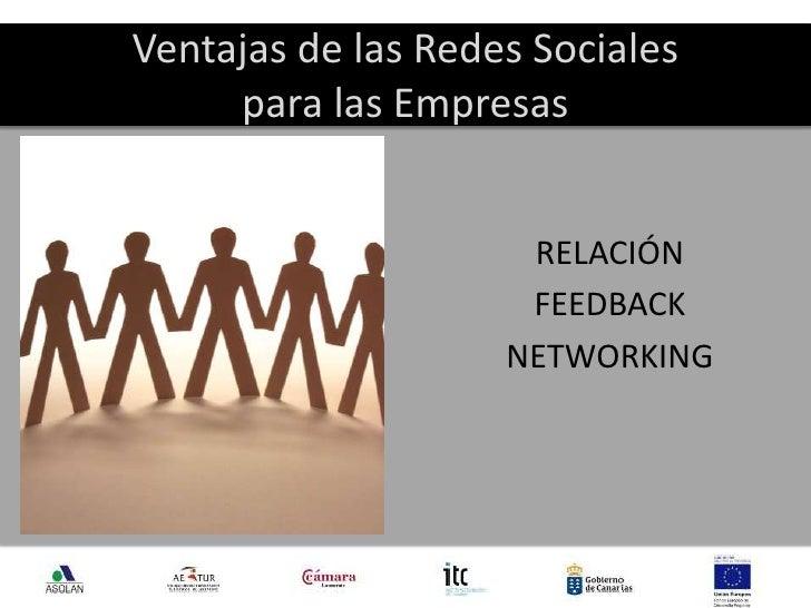 Ventajas de las Redes Sociales para las Empresas<br />RELACIÓN<br />FEEDBACK<br />NETWORKING<br />6<br />