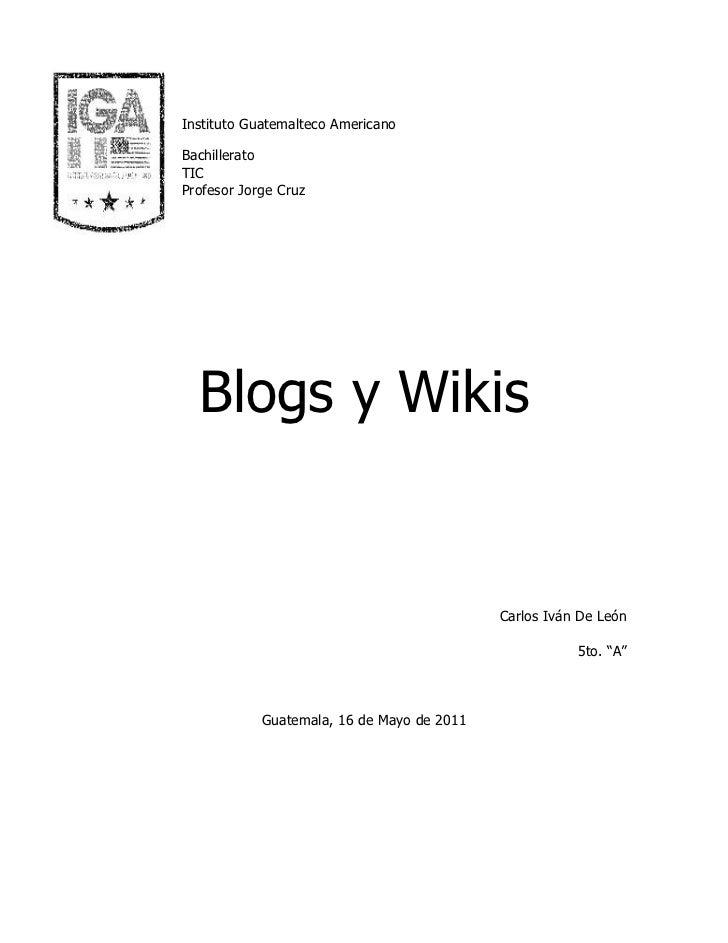 Instituto Guatemalteco AmericanoBachilleratoTICProfesor Jorge Cruz  Blogs y Wikis                                         ...