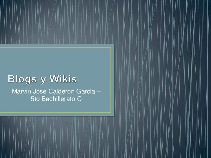 Blogs y Wikis<br />Marvin Jose Calderon Garcia – 5to Bachillerato C<br />