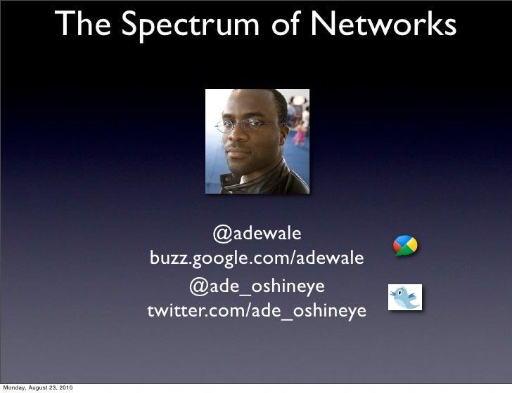 The Spectrum of Networks                                  @adewale                          buzz.google.com/adewale       ...