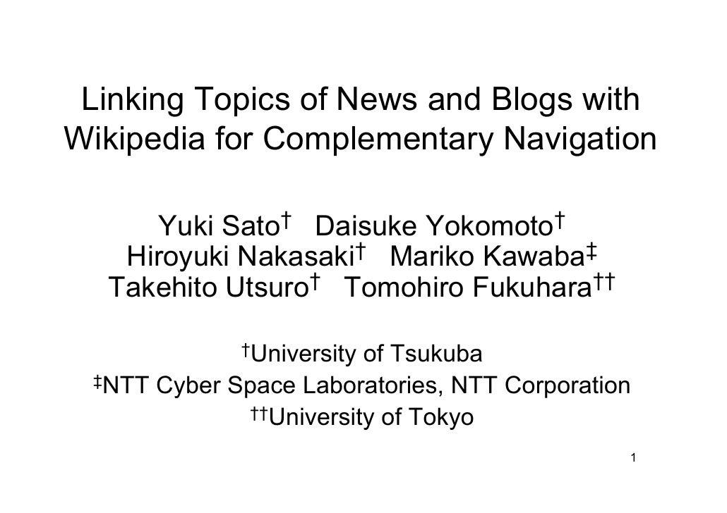 Linking Topics of News and Blogs with Wikipedia for Complementary Navigation        Yuki Sato† Daisuke Yokomoto†    Hiroyu...