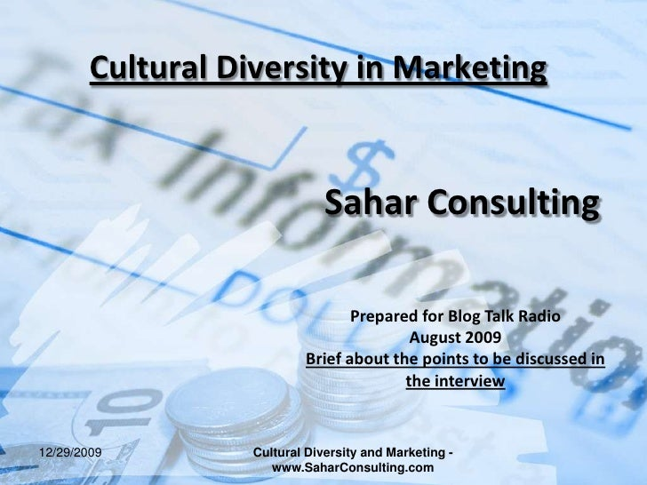 Cultural Diversity in Marketing<br />Sahar Consulting<br />Prepared for Blog Talk Radio<br />August 2009<br />Brief about ...