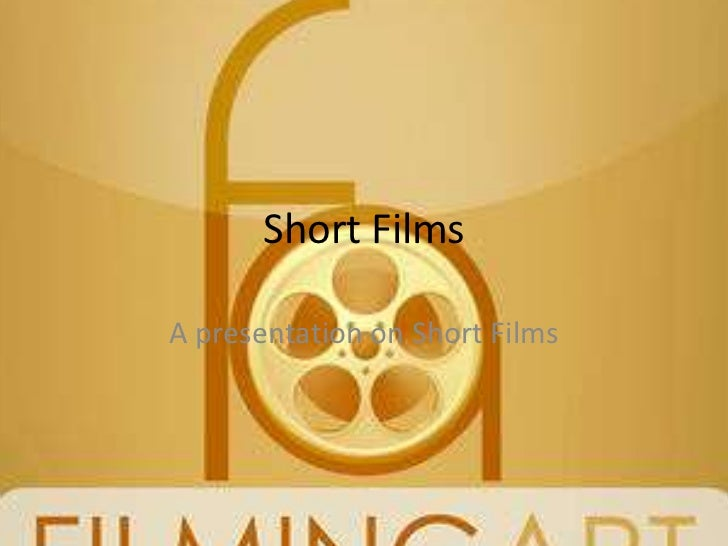 Short FilmsA presentation on Short Films
