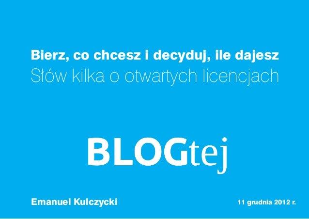 Bierz, co chcesz i decyduj, ile dajeszSłów kilka o otwartych licencjachEmanuel Kulczycki              11 grudnia 2012 r.