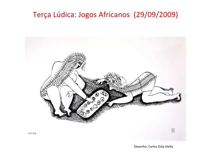 Terça Lúdica: Jogos Africanos  (29/09/2009) Desenho: Carlos Dala Stella