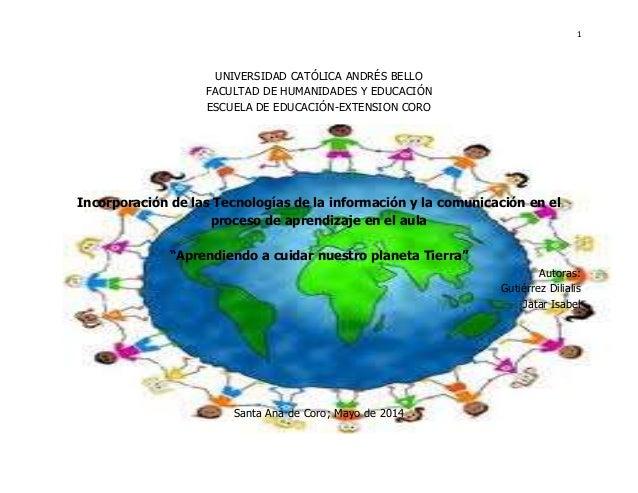 Aprendiendo a cuidar nuestro planeta tierra aprendiendo a cuidar nuestro planeta tierra 1 universidad catlica andrs bello facultad de humanidades y educacin escuela de educacin extension coro thecheapjerseys Choice Image