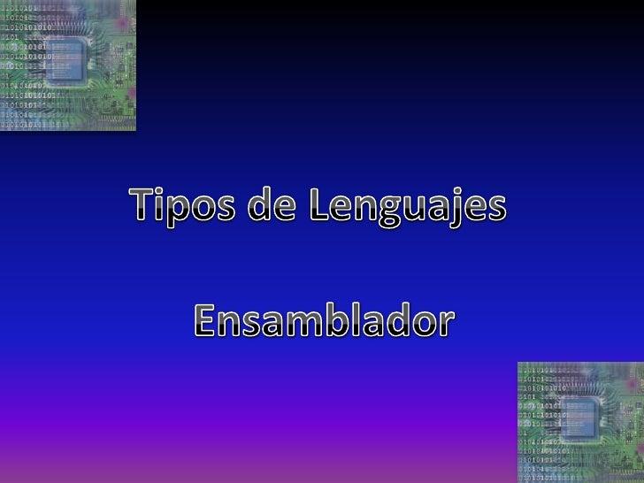 Tipos de Lenguajes<br /> Ensamblador<br />