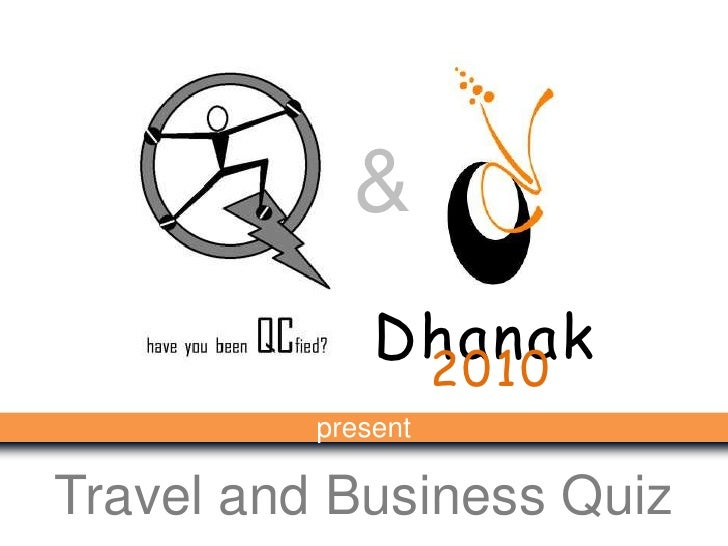 &<br />Dhanak <br />2010<br />present<br />Travel and Business Quiz<br />