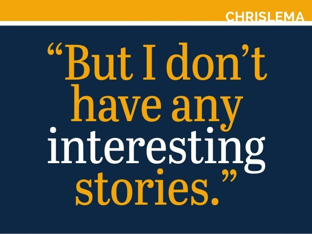 """CHRISLEMA """"But I don't have any interesting stories."""""""