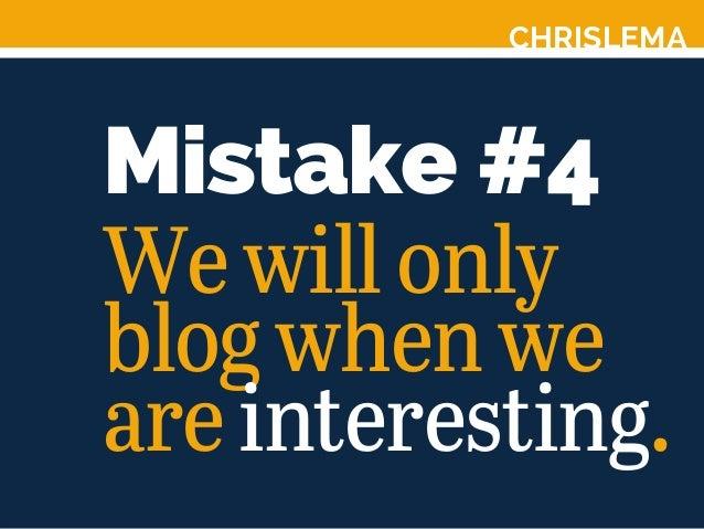 CHRISLEMA Mistake #4 Wewillonly blogwhenwe areinteresting.