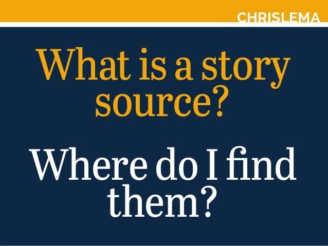 CHRISLEMA Whatisastory source? WheredoIfind them?