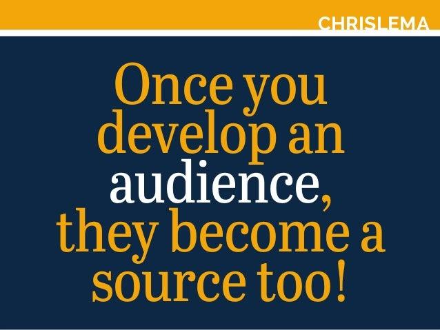 CHRISLEMA Onceyou developan audience, theybecomea sourcetoo!