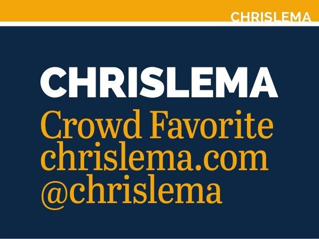 CHRISLEMA CHRISLEMA CrowdFavorite chrislema.com @chrislema