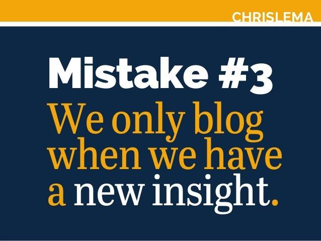 CHRISLEMA Mistake #3 Weonlyblog whenwehave anewinsight.