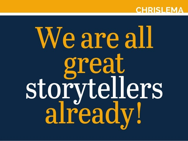 CHRISLEMA We are all great storytellers already!