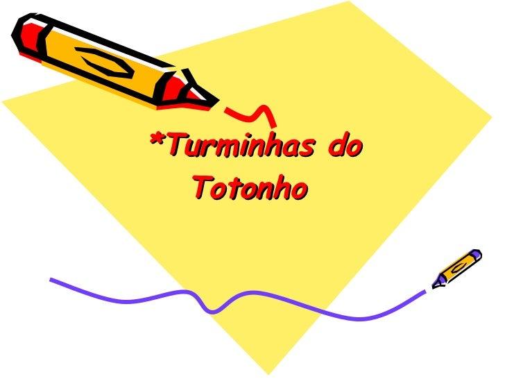 *Turminhas do Totonho
